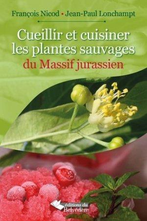 Cueillir et cuisiner les plantes sauvages du Massif jurassien - du belvedere - 9782884193757 -