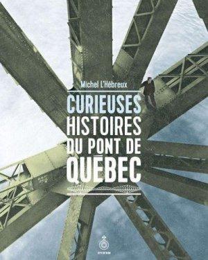 Curieuses histoires du pont de quebec - septentrion - 9782897911652 -