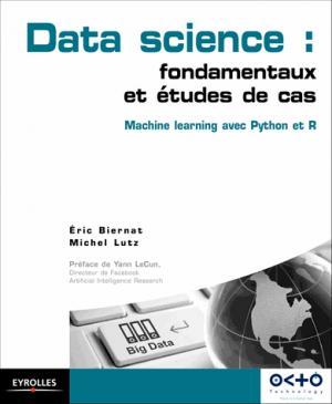Data science : fondamentaux et études de cas : machine learning avec Python et R - eyrolles - 9782212142433 -