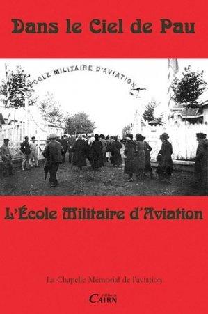 Dans le ciel de Pau. Tome 4 : L'école militaire d'aviation - cairn - 9782350681818 -
