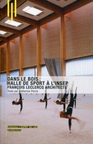 Dans le bois : Halle de sport à l'INSEP. François Leclercq Architecte - Archibooks - 9782357330870 -
