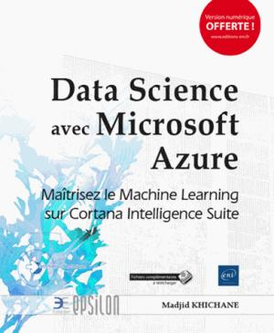 Data Science avec Microsoft Azure : maîtrisez le Machine Learning sur Cortana Intelligence Suite - eni - 9782409012785 -