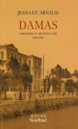 Damas. Urbanisme et architecture 1860-1925 - actes sud  - 9782742752911 -