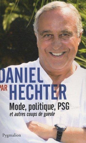 Daniel par Hechter. Mode, politique, PSG et autres coups de gueule - Pygmalion - 9782756410623 -