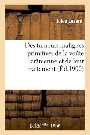 Des tumeurs malignes primitives de la voute crânienne et de leur traitement - hachette livre / bnf - 9782013598835 -