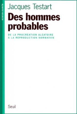DES HOMMES PROBABLES. De la procréation aléatoire à la reproduction normative - Seuil - 9782020367493 -
