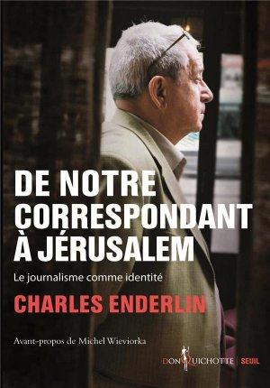 De notre correspondant a jerusalem. le journalisme comme identite - seuil ( éditions du ) - 9782021473377 -