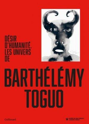 Désir d'humanité. Les univers de Barthélémy Toguo - gallimard editions - 9782072906602 -
