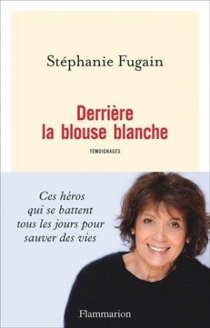 Derrière la blouse blanche - Flammarion - 9782081477759