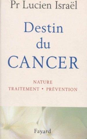 DESTIN DU CANCER. Nature, traitement, prévention - Fayard - 9782213599748 -