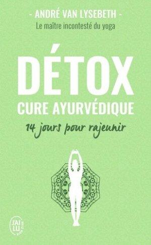 Détox : cure ayurvédique : 14 jours pour rajeunir - j'ai lu - 9782290158685 -