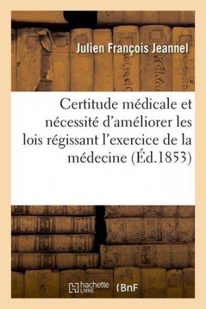 De la certitude médicale et de la nécessité d'améliorer les lois qui régissent l'exercice de la médecine - Hachette/BnF - 9782329411408 -