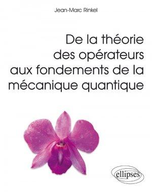 De la théorie des opérateurs aux fondements de la mécanique quantique - ellipses - 9782340014886 -