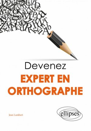 Devenez expert en orthographe - Ellipses - 9782340037960 -