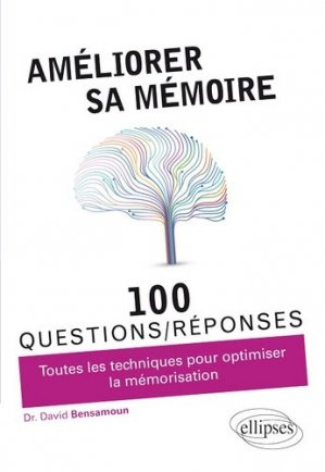 Développer et optimiser sa mémoire en 100 questions/réponses - ellipses - 9782340069992 -