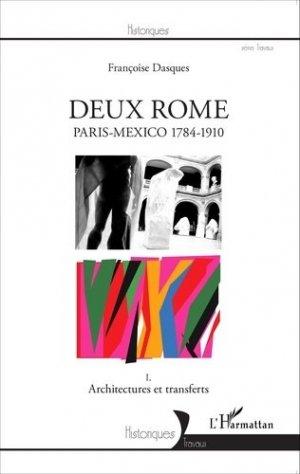 Deux Rome, Paris-Mexico 1784-1910. Tome 1, Architectures et transferts - l'harmattan - 9782343071282 -