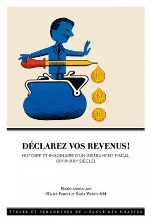Déclarez vos revenus ! Histoire et imaginaire d'un instrument fiscal (XVIIIe-XXIe siècle) - Ecole nationale des chartes - 9782357231511 -