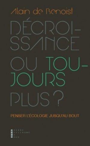Décroissance ou toujours plus ? - Pierre-Guillaume de Roux Editions - 9782363712370 -