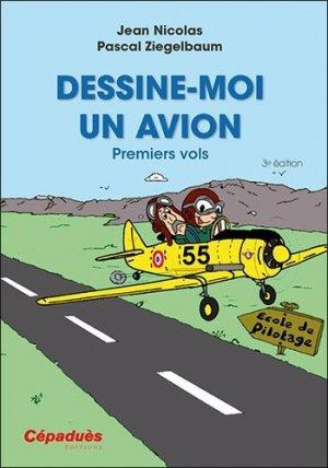 Dessine-moi un avion. Premiers vols, 3e édition - cepadues - 9782364937352 -