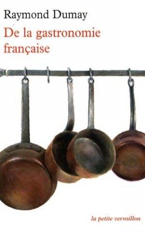 De la gastronomie française - Editions de La Table Ronde - 9782710331377 -