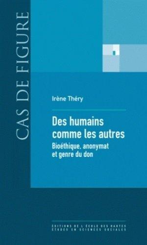 Des humains comme les autres. Bioéthique, anonymat et genre du don - Editions de l'Ecole des Hautes Etudes en Sciences Sociales - 9782713222658 -