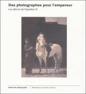 Des photographes pour l'empereur. Les albums de Napoléon III - Bibliothèque Nationale de France - BNF - 9782717722901 -