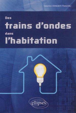 Des trains d'ondes dans l'habitation - ellipses - 9782729876869 -