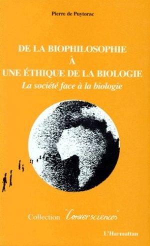 DE LA BIOPHILOSOPHIE A UNE ETHIQUE DE LA BIOLOGIE. La société face à la biologie - l'harmattan - 9782738462671 -