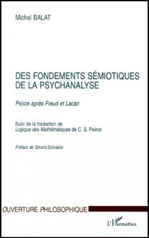 Des fondements sémiotiques de la psychanalyse. Peirce après Freud et Lacan, suivi de la traduction de Logiques des Mathématiques de C-S Pierce - l'harmattan - 9782738489906 -