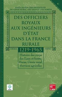 Des officiers royaux aux ingénieurs d'État dans la France rurale (1219-1965) - lavoisier / tec et doc - 9782743005849 -