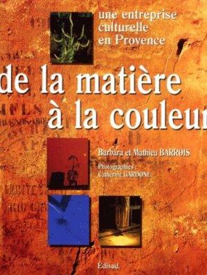 De la matière à la couleur. Une entreprise culturelle en Provence - Edisud - 9782744902956 -