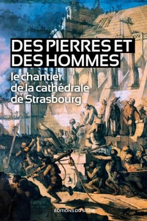 Des pierres et des hommes, le chantier de la cathédrale de Strasbourg - du signe - 9782746836471 -