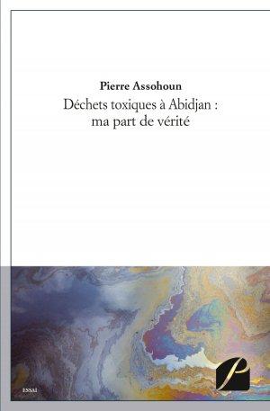 Déchets toxiques à Abidjan : ma part de vérité - du pantheon - 9782754731843 -