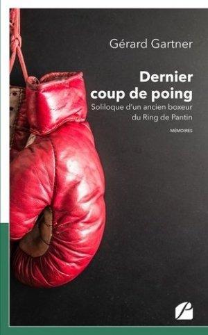 Dernier coup de poing. Soliloque d'un ancien boxeur du Ring de Pantin - Les éditions du Panthéon - 9782754743921 -