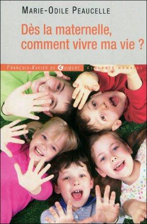 Dès la maternelle, comment vivre ma vie ? - francois-xavier de guibert - 9782755404784 -