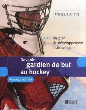Devenir gardien de but au hockey. Un plan de développement indispensable, 3e édition revue et corrigée - de l'homme - 9782761925662 -