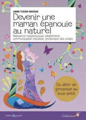 Devenir une maman épanouie au naturel  - Le Souffle d'Or - 9782840587231 -
