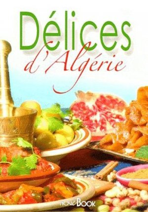 Délices d'Algérie - Editions Albouraq - 9782841615827 - https://fr.calameo.com/read/000015856c4be971dc1b8