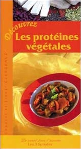 Découvrez les protéines végétales - Les 3 Spirales - 9782847730005 -