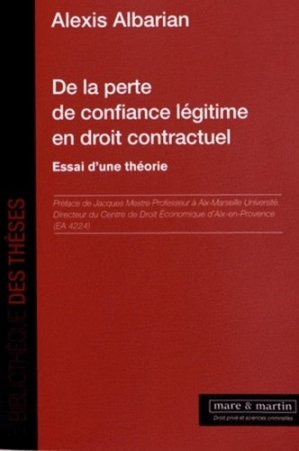 De la perte de confiance légitime en droit contractuel. Essai d'une théorie - Editions Mare et Martin - 9782849340899 -