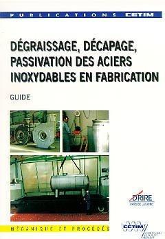 Dégraissage , décapage , passivation des aciers inoxydables en fabrication - cetim - 9782854004472 -