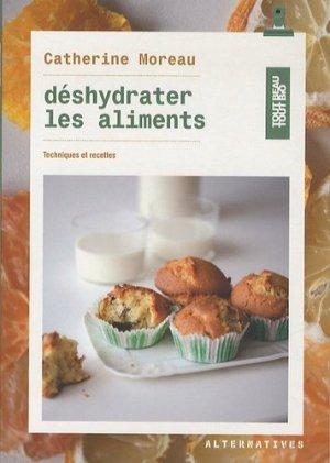 Déshydrater les aliments. Techniques et recettes - Editions Alternatives - 9782862277882 -