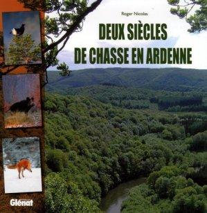Deux siècles de chasse en Ardenne - Glénat - 9782871762195 -