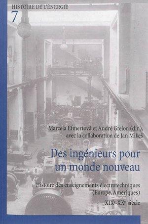 Des ingénieurs pour un monde nouveau : histoire des enseignements électrotechniques (Europe, Amériques) : XIXe-XXe siècle - peter lang - 9782875742469
