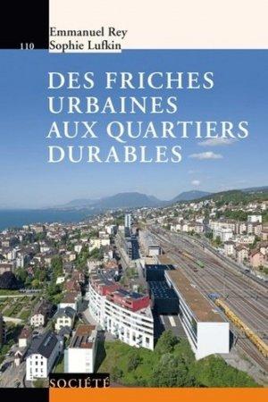 Des friches urbaines aux quartiers durables  - presses polytechniques et universitaires romandes - 9782889151417 -
