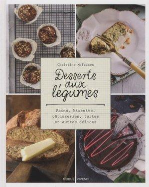 Desserts aux légumes. Pains, biscuits, pâtisseries, tartes et autres délices - Modus Vivendi - 9782895239772 -