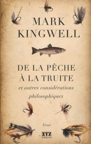 De la pêche à la truite et autres considérations philosophiques - Editions XYZ - 9782897720339 -
