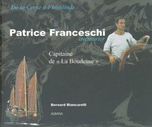 De la Corse à l'Insulinde Patrice Franceschi aventurier. Capitaine de la