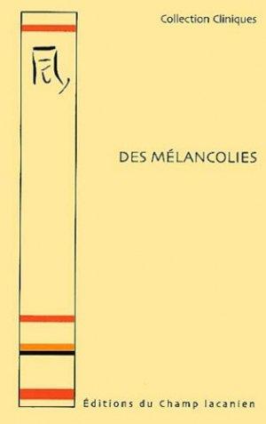 Des mélancolies - Editions du Champ lacanien - 9782914332040 -