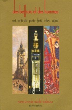 Des beffrois et des hommes. Nord - Pas-de-Calais - Picardie - Flandre - Wallonie - Zélande - Editions Le Geai Bleu - 9782914670296 -